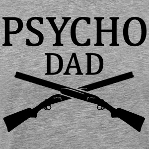 Psycho Dad shotguns  T-Shirts - Men's Premium T-Shirt