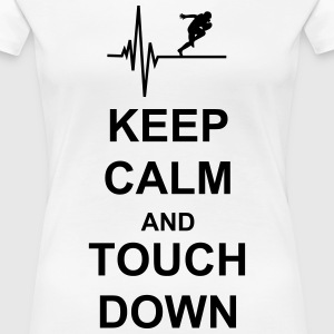 Keep Calm and Touch Down T-Shirts - Frauen Premium T-Shirt