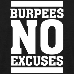 Burpees - No Excuses T-Shirts - Men's T-Shirt