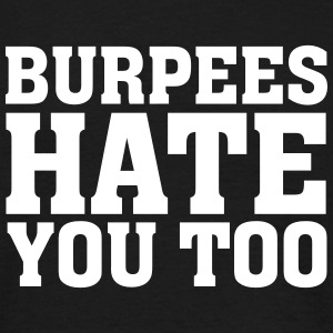 Burpees Hate You Too T-Shirts - Men's T-Shirt