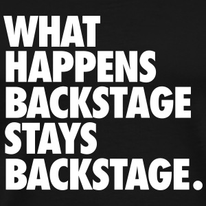 What Happens Backstage Stays Backstage T-shirts - Mannen Premium T-shirt