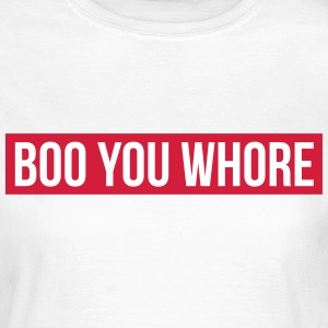 Boo you whore Tee shirts - T-shirt Femme