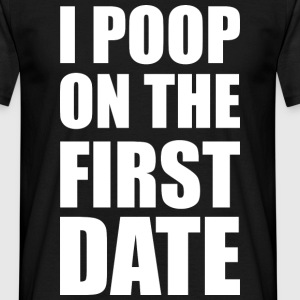 I poop on the first date T-shirts - Mannen T-shirt