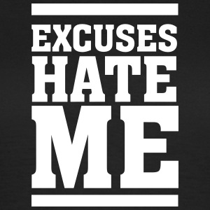 Excuses Hate Me T-shirts - Vrouwen T-shirt