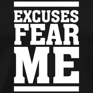 Excuses Fear Me T-skjorter - Premium T-skjorte for menn