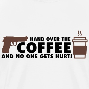 Hand over the coffee and no one gets hurt! T-Shirts - Männer Premium T-Shirt