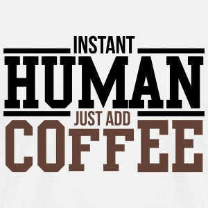 Instant human, just add coffee Koszulki - Koszulka męska Premium