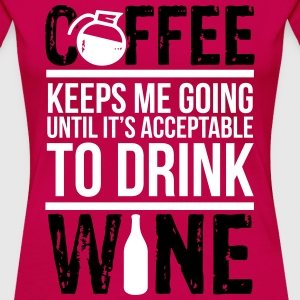 Coffee keeps me going until I drink wine Koszulki - Koszulka damska Premium