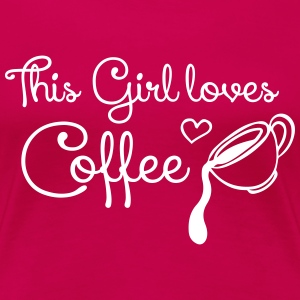This girl loves Coffee T-Shirts - Women's Premium T-Shirt