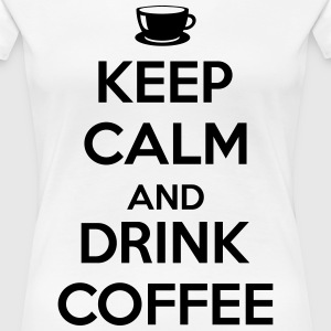 Keep calm and drink coffee T-Shirts - Women's Premium T-Shirt