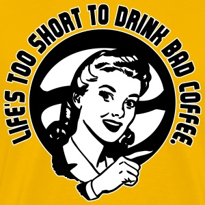 Life's too short to drink bad coffee T-Shirts - Männer Premium T-Shirt