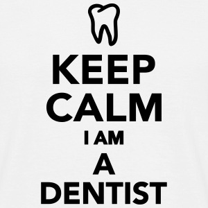 Keep calm I'm a dentist T-Shirts - Männer T-Shirt