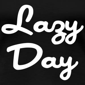 Lazy Day T-shirts - Vrouwen Premium T-shirt