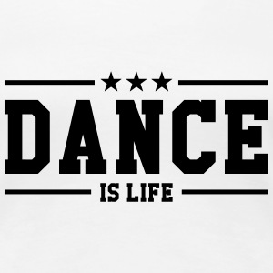 Dance is life Tee shirts - T-shirt Premium Femme