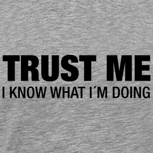 Trust Me, I Know What I´m Doing T-shirts - Herre premium T-shirt
