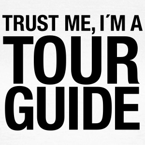 Trust Me I´m A Tour Guide T-Shirts - Frauen T-Shirt