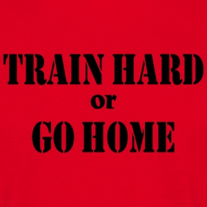 Train hard or go home Koszulki - Koszulka męska
