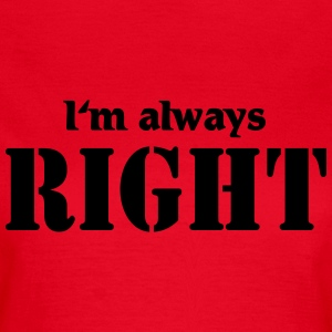 I'm always right T-shirts - Vrouwen T-shirt
