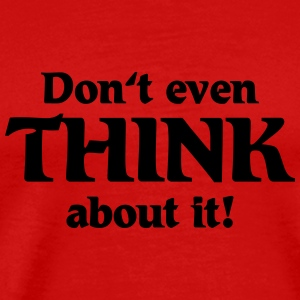 Don't even think about it! T-shirts - Herre premium T-shirt