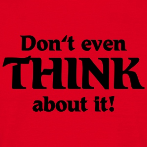 Don't even think about it! Tee shirts - T-shirt Homme