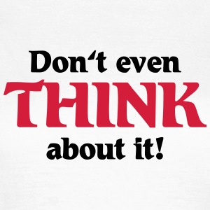 Don't even think about it! T-shirts - Dame-T-shirt