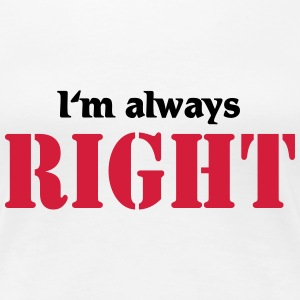 I'm always right T-shirts - Dame premium T-shirt