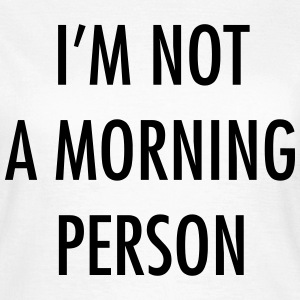 I'm not a morning person T-shirts - Dame-T-shirt