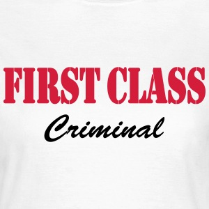 First Class Criminal T-Shirts - Frauen T-Shirt