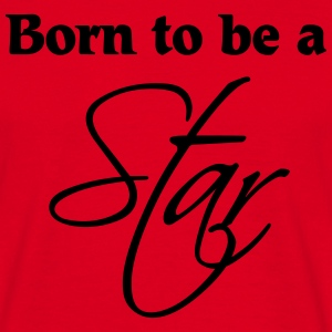 Born to be a Star Camisetas - Camiseta hombre