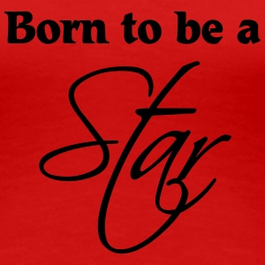 Born to be a Star T-Shirts - Women's Premium T-Shirt