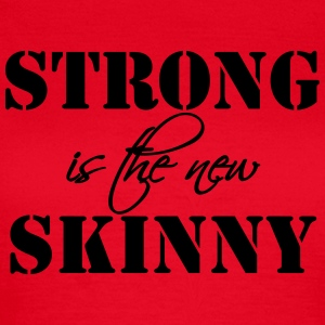 Strong is the new Skinny Magliette - Maglietta da donna