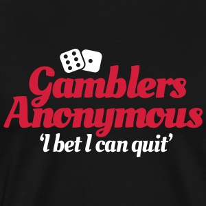 Gamblers Anonymous - I bet I can quit T-shirts - Mannen Premium T-shirt