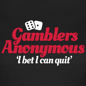Gamblers Anonymous - I bet I can quit T-Shirts - Women's T-Shirt
