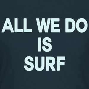 All we do is surf Tee shirts - T-shirt Femme
