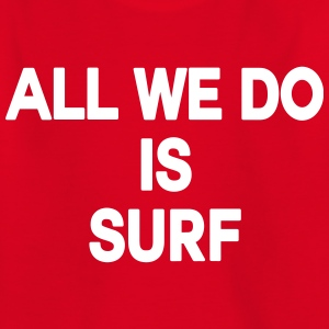 All we do is surf Tee shirts - T-shirt Enfant
