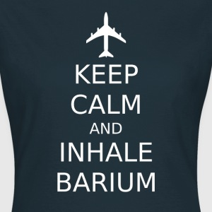 Keep Calm and Inhale Barium - Frauen T-Shirt