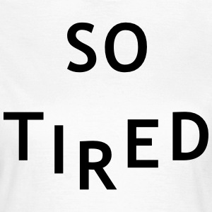 So tired T-shirts - Vrouwen T-shirt