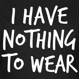 I have nothing to wear T-shirts - T-shirt dam