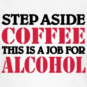 Step aside Coffee.... T-shirts - T-shirt dam