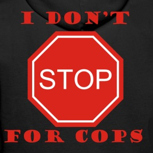 I DON'T STOP FOR COPS Sweaters - Mannen Premium hoodie