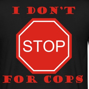 I DON'T STOP FOR COPS T-shirts - Mannen T-shirt