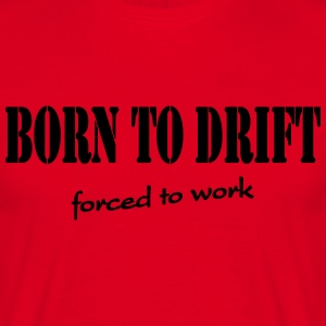 Born to drift-forced to work T-shirts - T-shirt herr