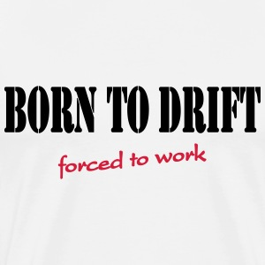 Born to drift-forced to work Koszulki - Koszulka męska Premium
