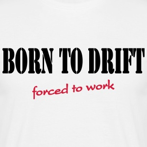 Born to drift-forced to work Camisetas - Camiseta hombre