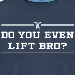 Do You Even Lift Bro? T-Shirts - Men's Premium T-Shirt