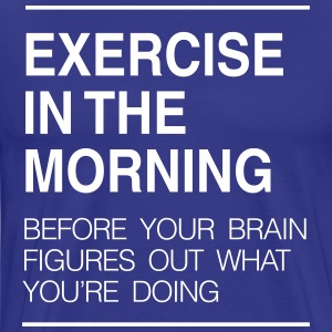 Exercise in the Morning... T-Shirts - Men's Premium T-Shirt