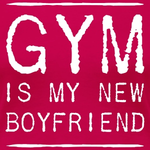 Gym is My New Boyfriend T-Shirts - Women's Premium T-Shirt