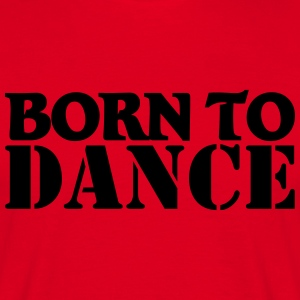 Born to dance T-skjorter - T-skjorte for menn