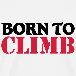 Born to climb T-Shirts - Men's Premium T-Shirt