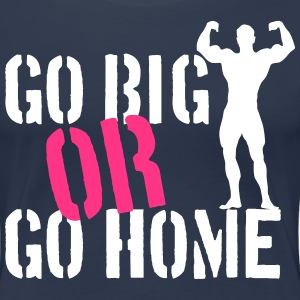 Go Big Or Go Home T-Shirts - Women's Premium T-Shirt